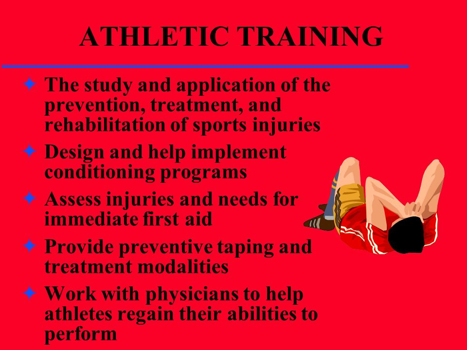 ATHLETIC TRAINING The study and application of the prevention, treatment, and rehabilitation of sports injuries.
