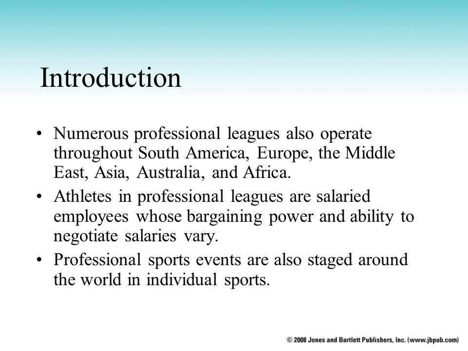 Introduction Numerous professional leagues also operate throughout South America, Europe, the Middle East, Asia, Australia, and Africa.