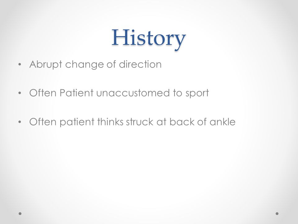 History Abrupt change of direction Often Patient unaccustomed to sport