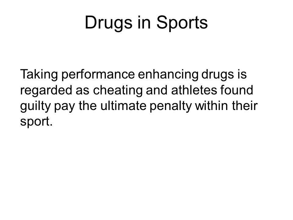 Drugs in Sports Taking performance enhancing drugs is regarded as cheating and athletes found guilty pay the ultimate penalty within their sport.