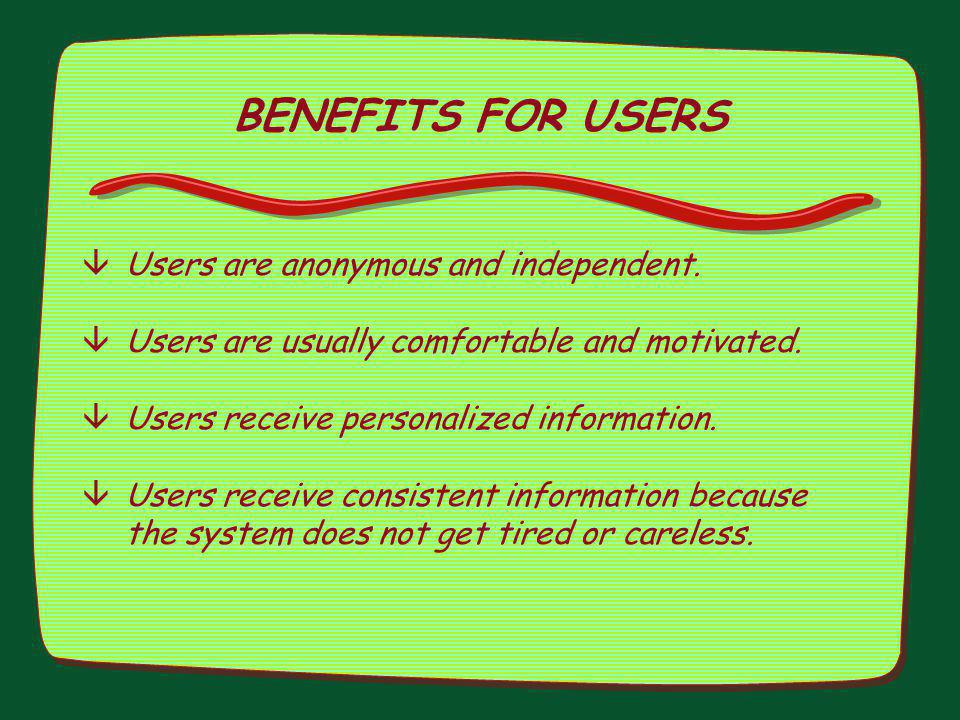 BENEFITS FOR USERS Users are anonymous and independent.