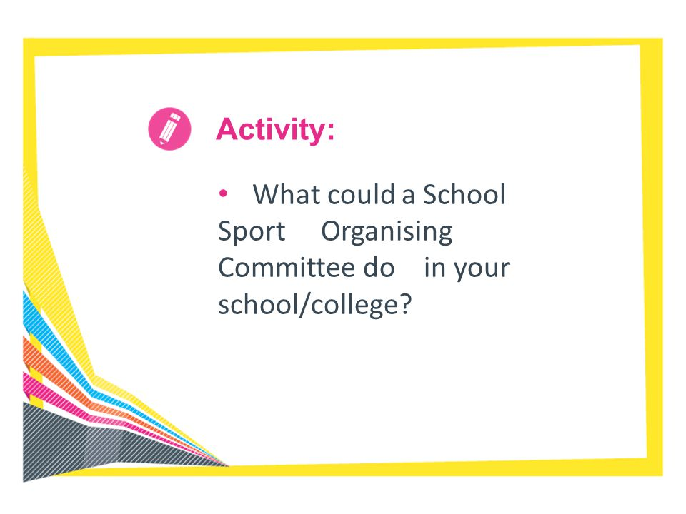 Activity: What could a School Sport Organising Committee do in your school/college