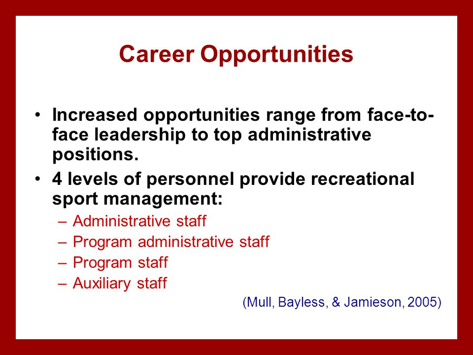 Career Opportunities Increased opportunities range from face-to-face leadership to top administrative positions.