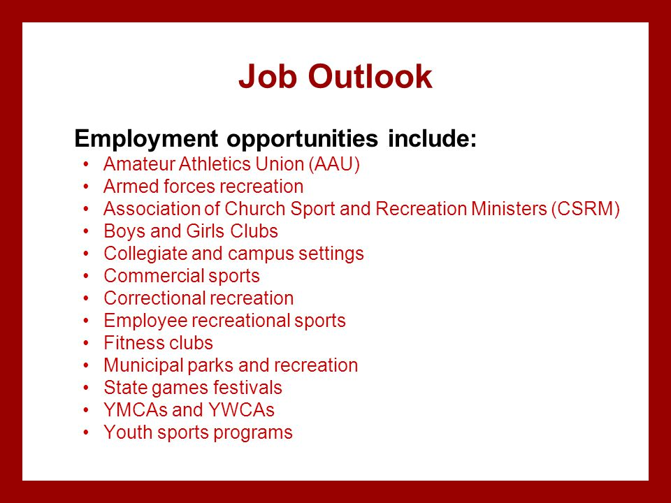 Job Outlook Employment opportunities include: