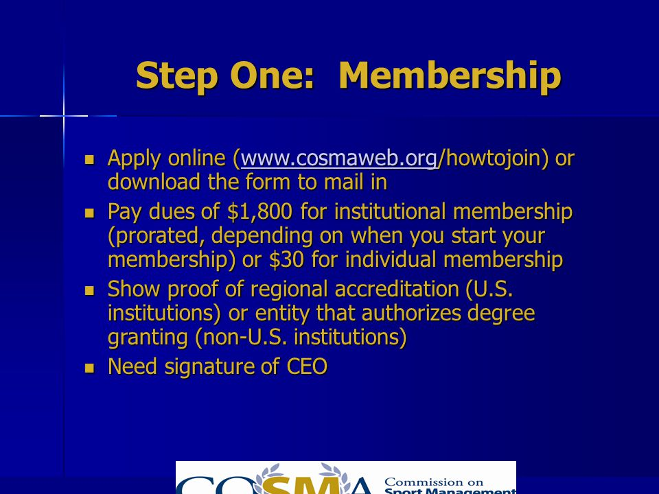Step One: Membership Apply online (www.cosmaweb.org/howtojoin) or download the form to mail in.