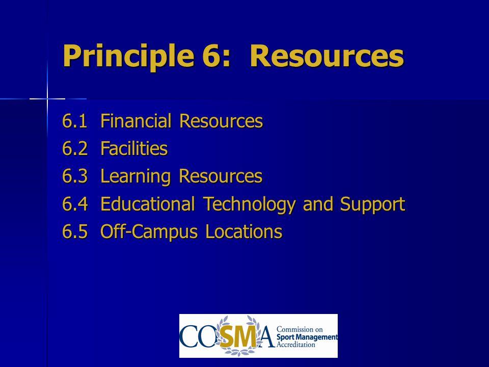 Principle 6: Resources 6.1 Financial Resources 6.2 Facilities