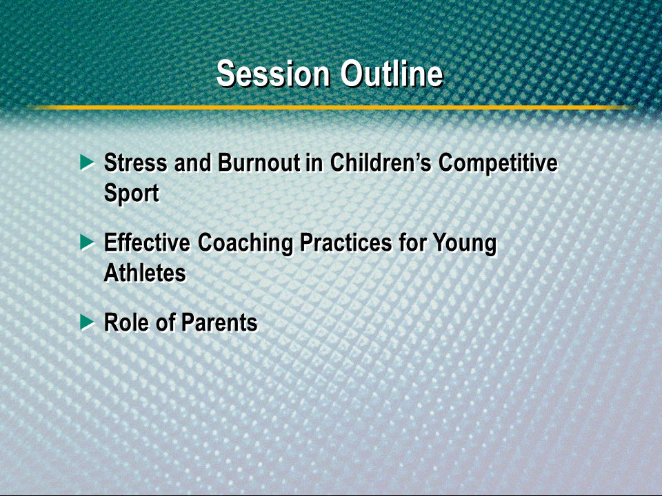 Session Outline Stress and Burnout in Children's Competitive Sport