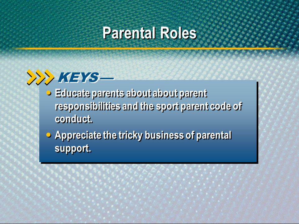 Parental Roles KEYS — Educate parents about about parent responsibilities and the sport parent code of conduct.