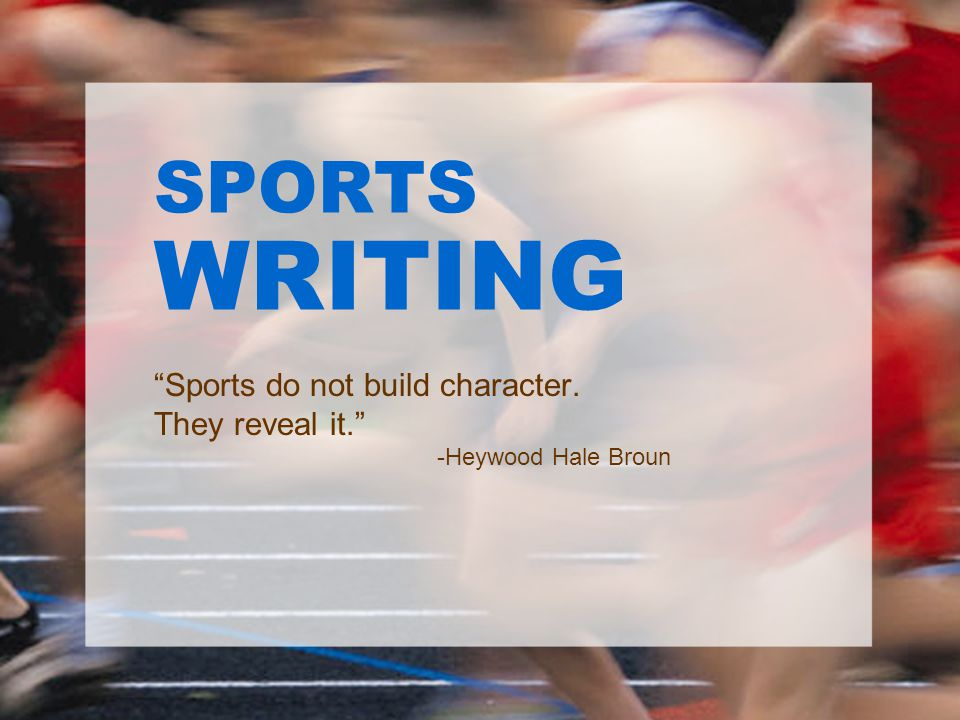 Sports do not build character. They reveal it. -Heywood Hale Broun
