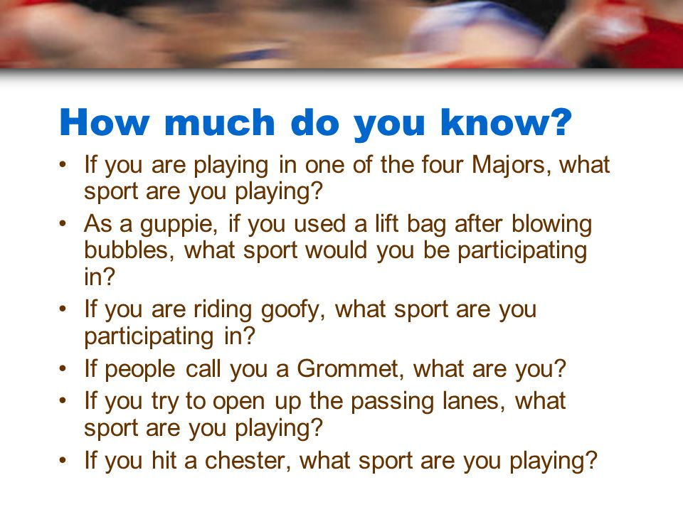 How much do you know If you are playing in one of the four Majors, what sport are you playing