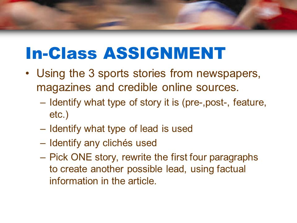 In-Class ASSIGNMENT Using the 3 sports stories from newspapers, magazines and credible online sources.