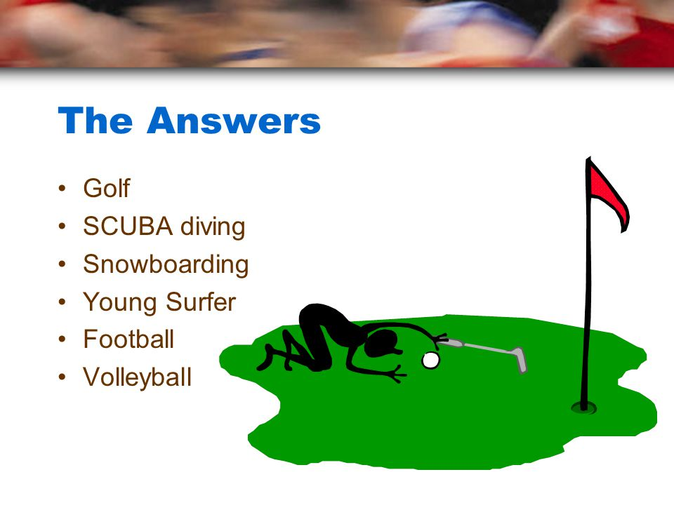 The Answers Golf SCUBA diving Snowboarding Young Surfer Football