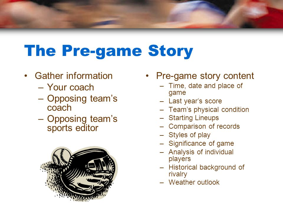 The Pre-game Story Gather information Your coach Opposing team's coach