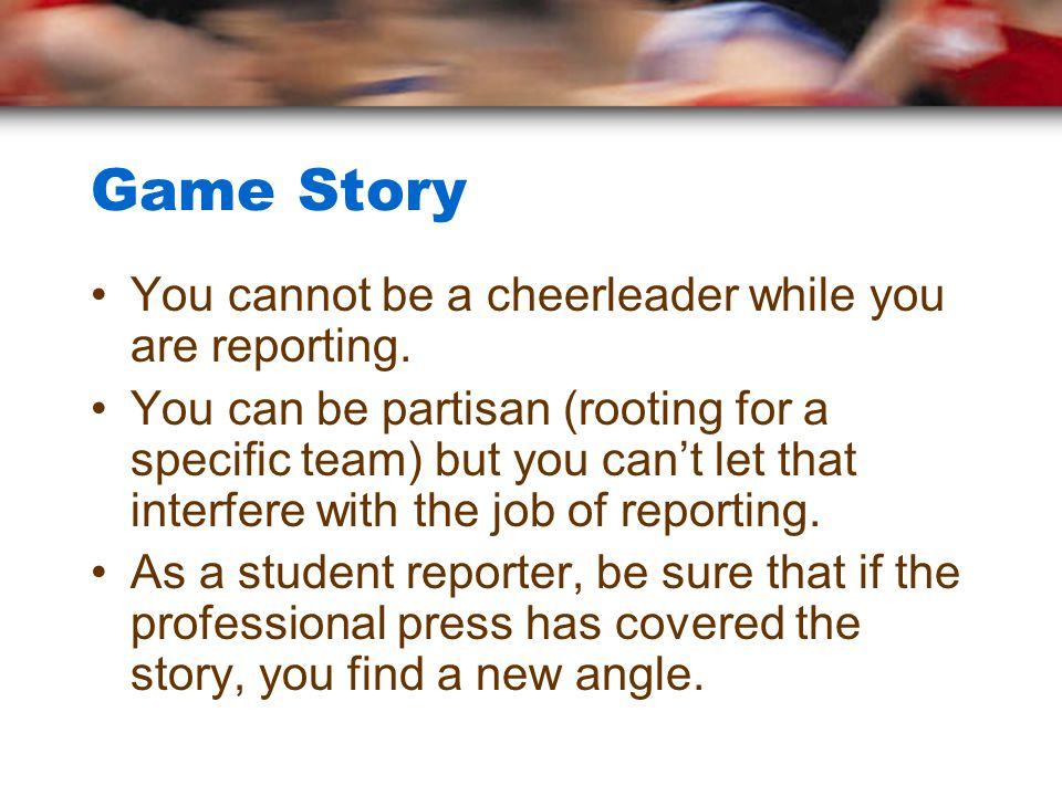 Game Story You cannot be a cheerleader while you are reporting.