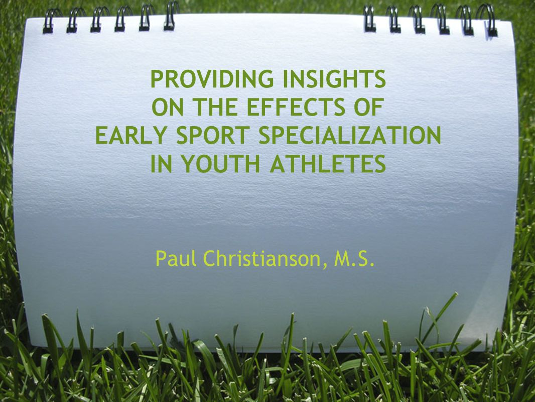 PROVIDING INSIGHTS ON THE EFFECTS OF EARLY SPORT SPECIALIZATION IN YOUTH ATHLETES