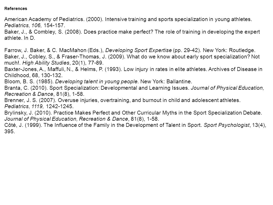 References American Academy of Pediatrics. (2000). Intensive training and sports specialization in young athletes. Pediatrics, 106, 154-157.
