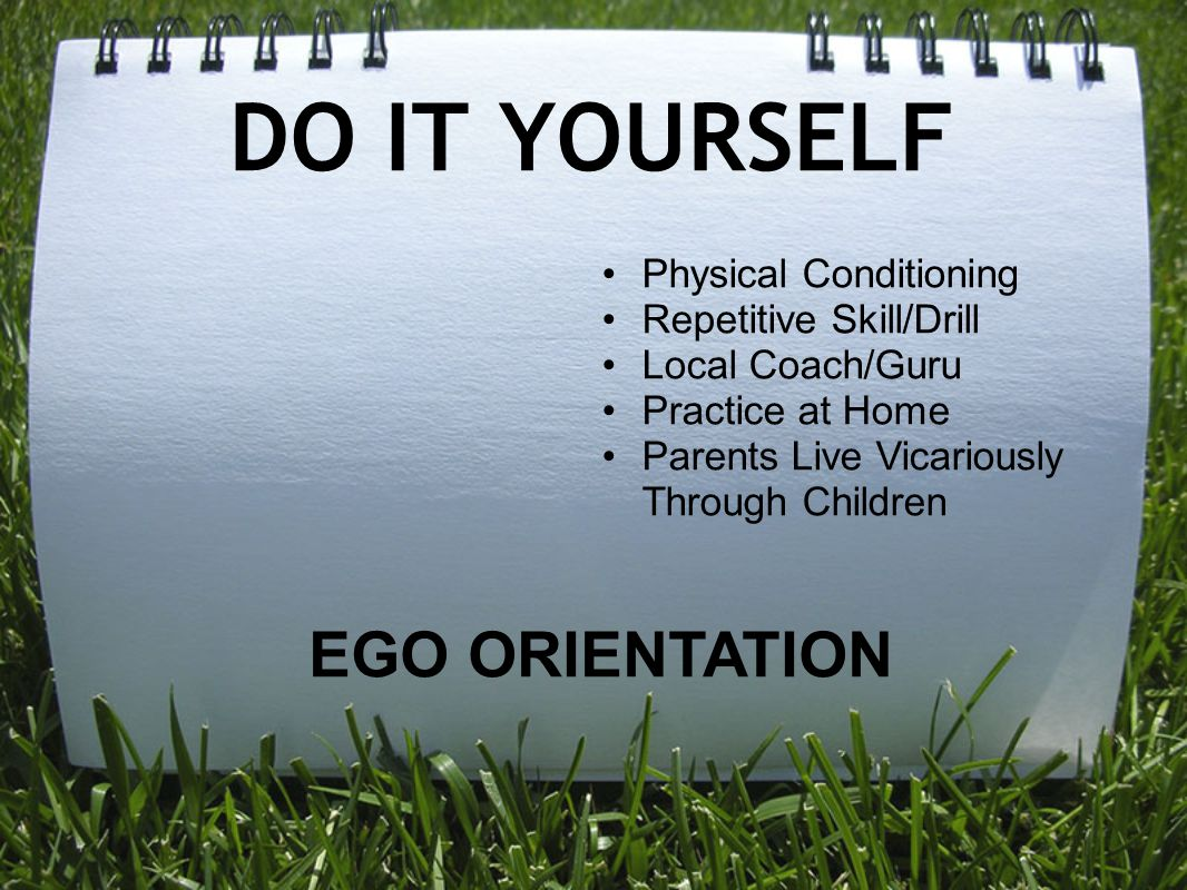 DO IT YOURSELF EGO ORIENTATION Physical Conditioning