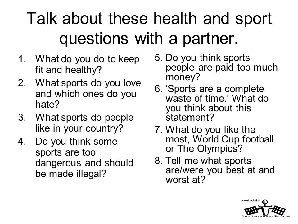 Talk about these health and sport questions with a partner.