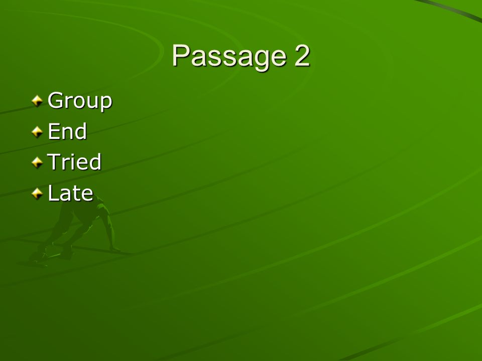 Passage 2 Group End Tried Late