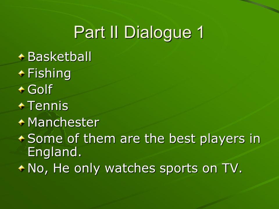Part II Dialogue 1 Basketball Fishing Golf Tennis Manchester