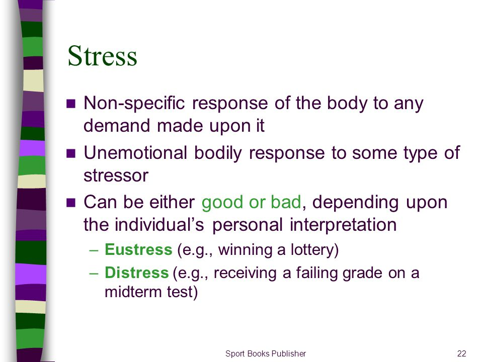 Stress Non-specific response of the body to any demand made upon it