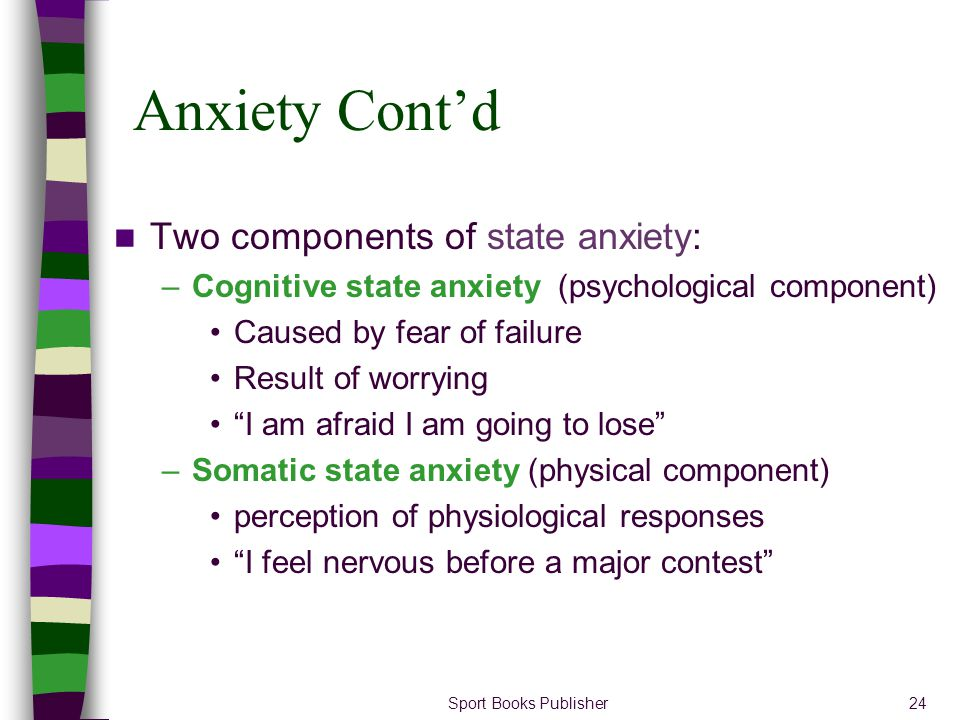 Anxiety Cont'd Two components of state anxiety: