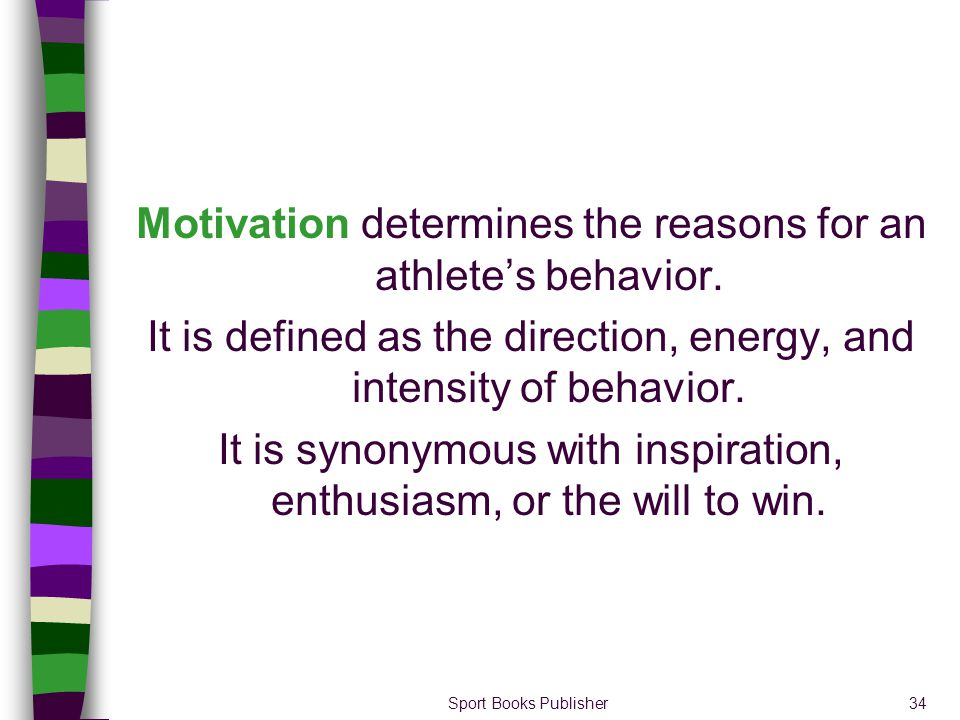 Motivation determines the reasons for an athlete's behavior.