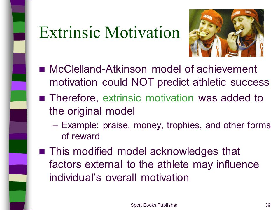 Extrinsic Motivation McClelland-Atkinson model of achievement motivation could NOT predict athletic success.