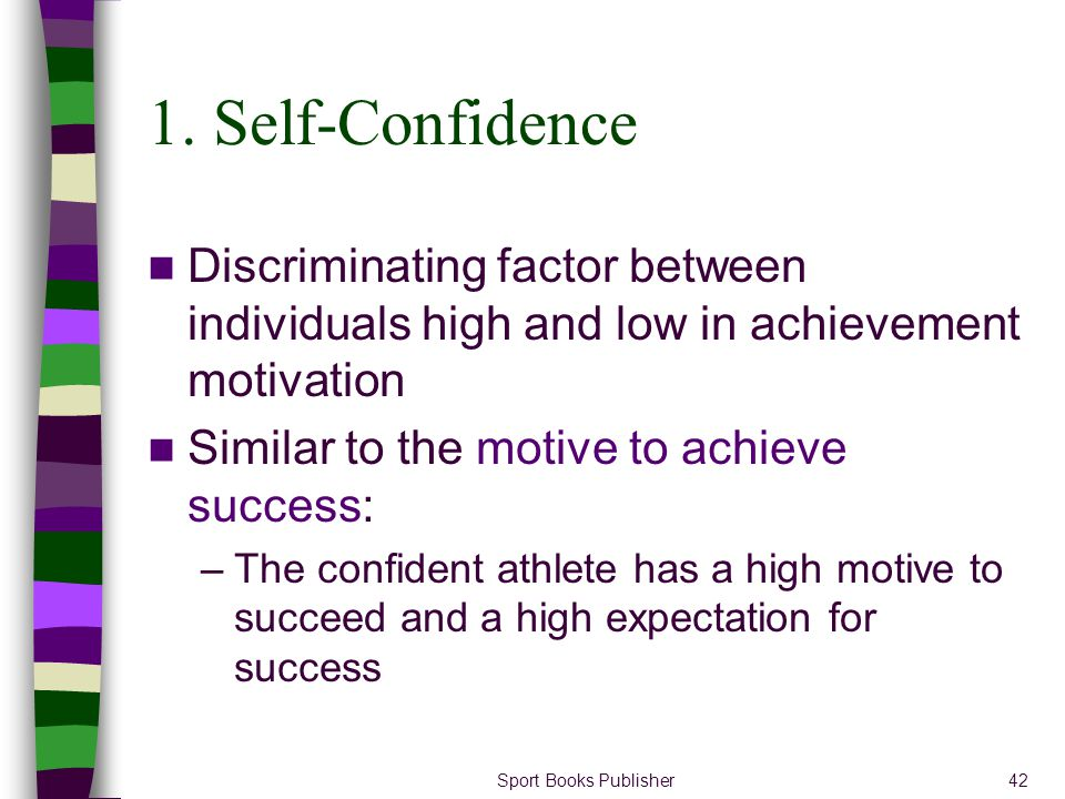 1. Self-Confidence Discriminating factor between individuals high and low in achievement motivation.