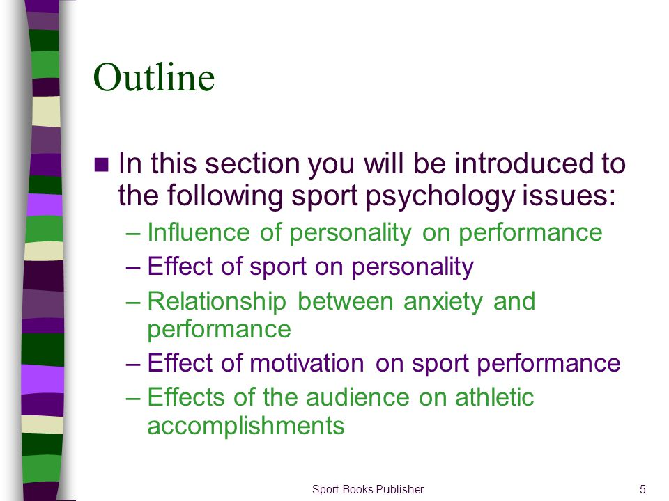 Outline In this section you will be introduced to the following sport psychology issues: Influence of personality on performance.