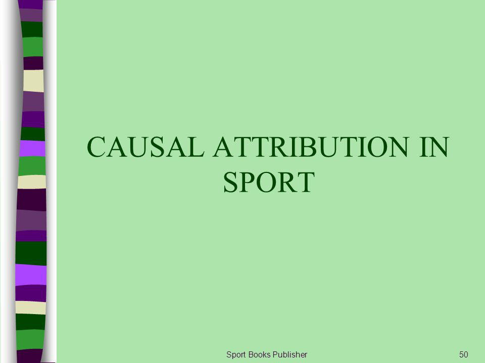 CAUSAL ATTRIBUTION IN SPORT