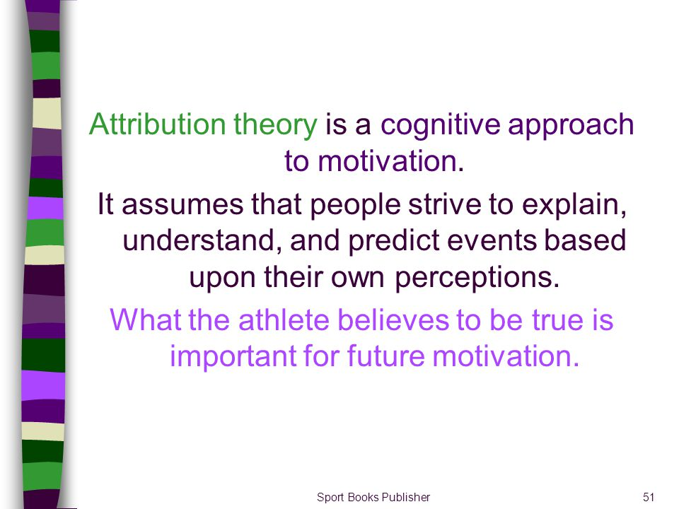 Attribution theory is a cognitive approach to motivation.