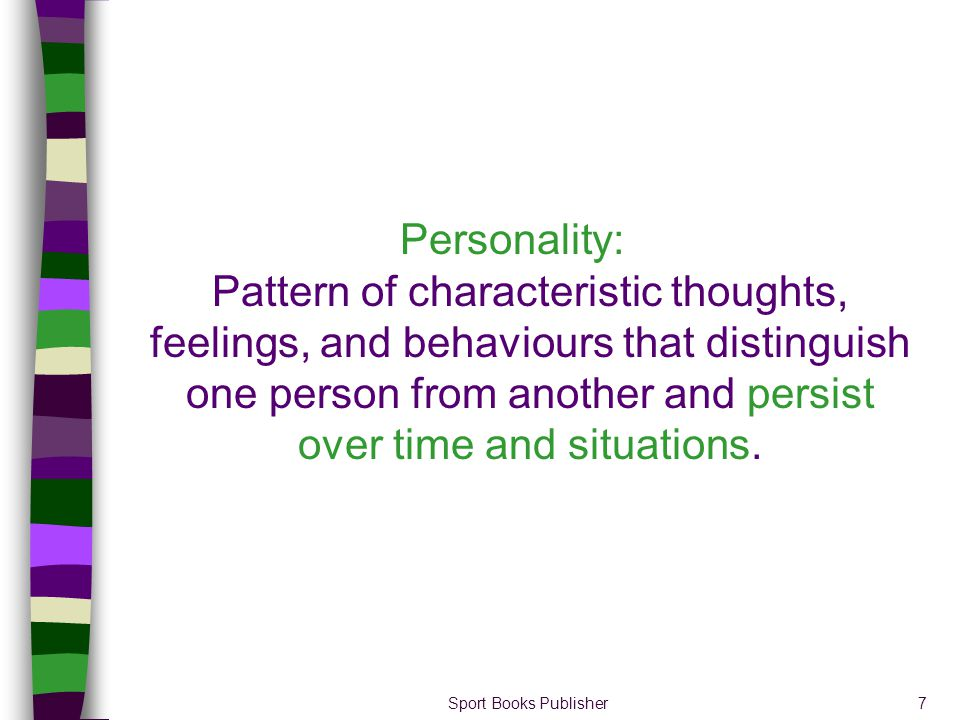 Personality: Pattern of characteristic thoughts, feelings, and behaviours that distinguish one person from another and persist over time and situations.