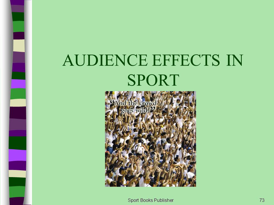 AUDIENCE EFFECTS IN SPORT