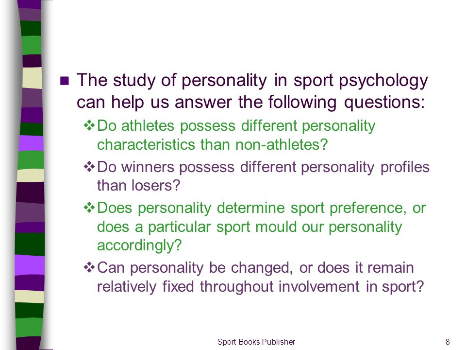 The study of personality in sport psychology can help us answer the following questions: