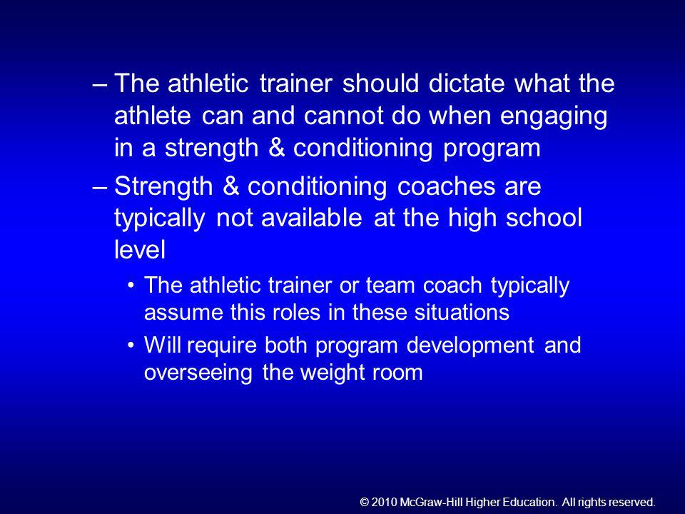 The athletic trainer should dictate what the athlete can and cannot do when engaging in a strength & conditioning program