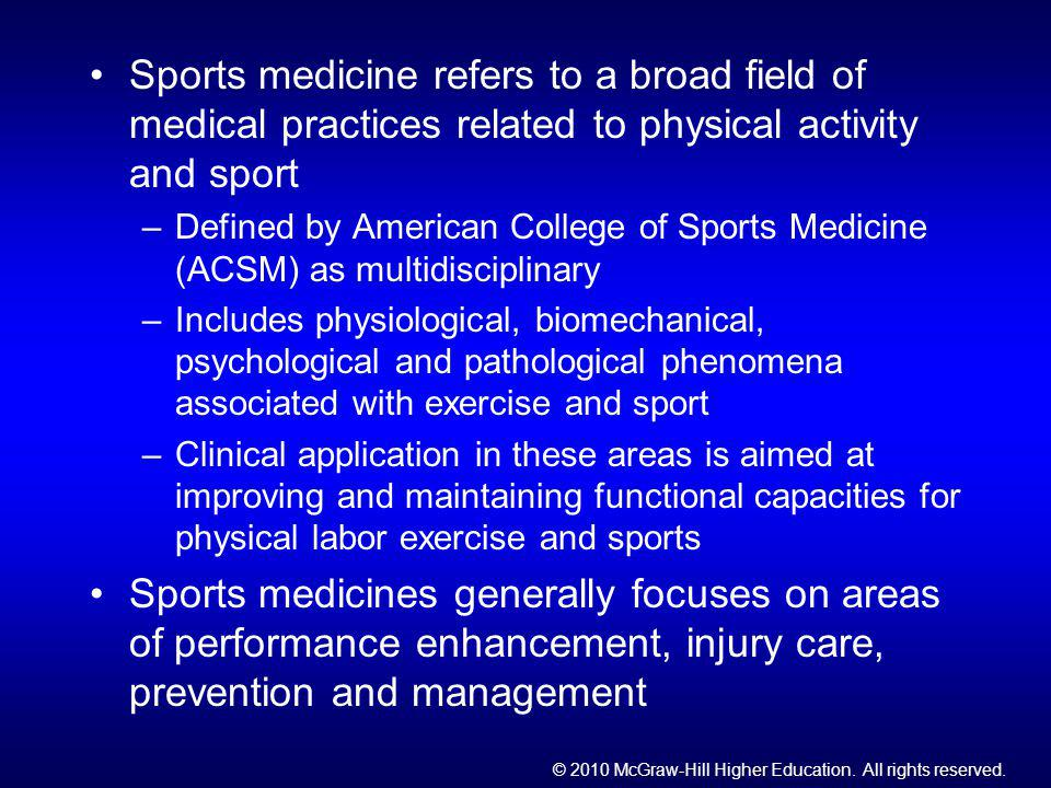 Sports medicine refers to a broad field of medical practices related to physical activity and sport