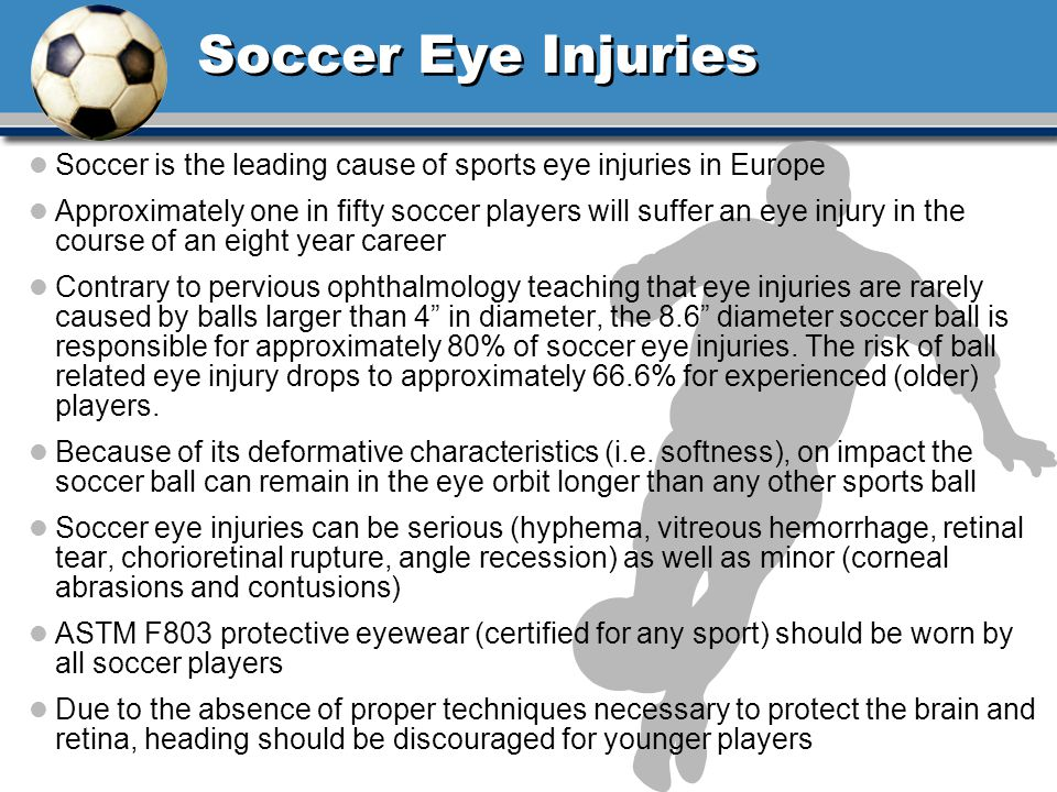 Soccer Eye Injuries Soccer is the leading cause of sports eye injuries in Europe.