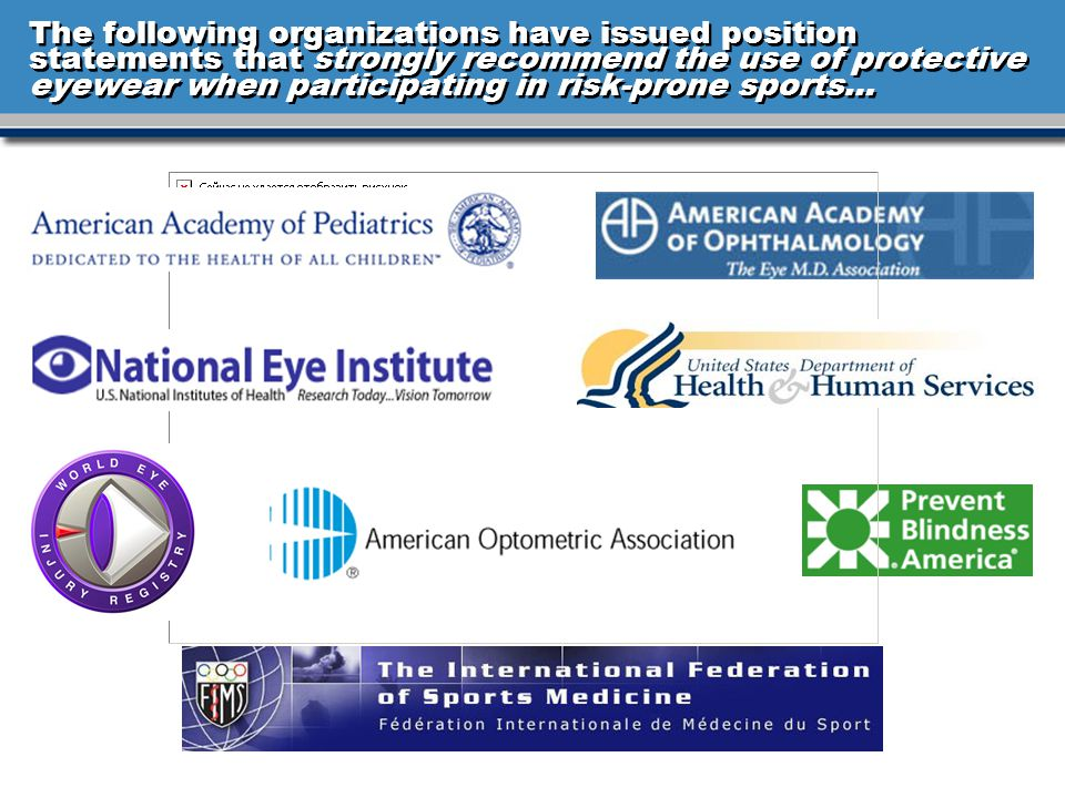 The following organizations have issued position statements that strongly recommend the use of protective eyewear when participating in risk-prone sports…
