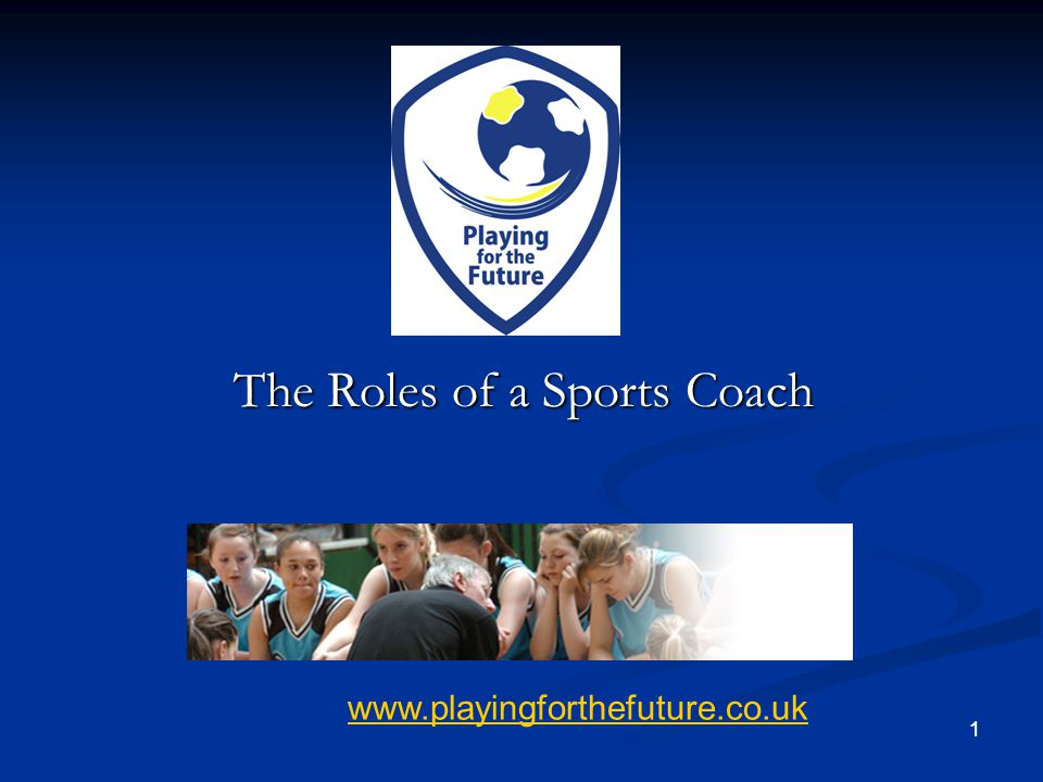 the role of sports Introduction: this assignment will describe and explain roles and responsibilities of sports coaches in different sports as well as skills that are commonly found in successful sports coaches and how these compare and contrast from each other to make a good successful sports coach the definition of a sports coach is someone.