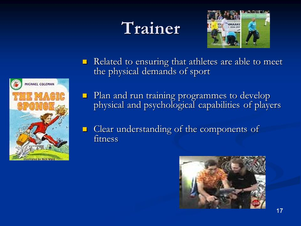 Trainer Related to ensuring that athletes are able to meet the physical demands of sport.