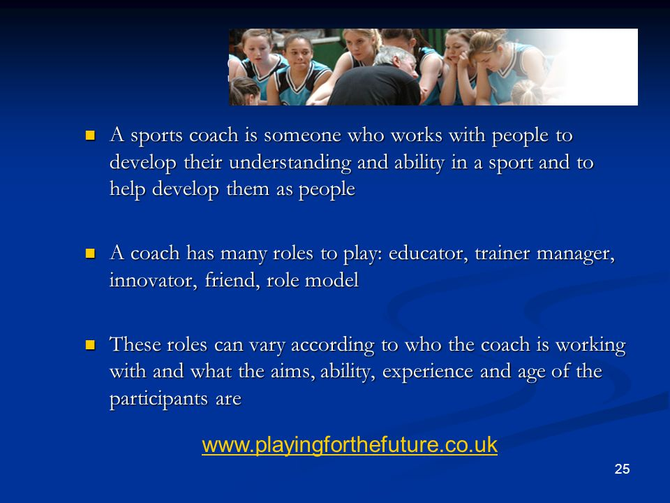 Summary A sports coach is someone who works with people to develop their understanding and ability in a sport and to help develop them as people.