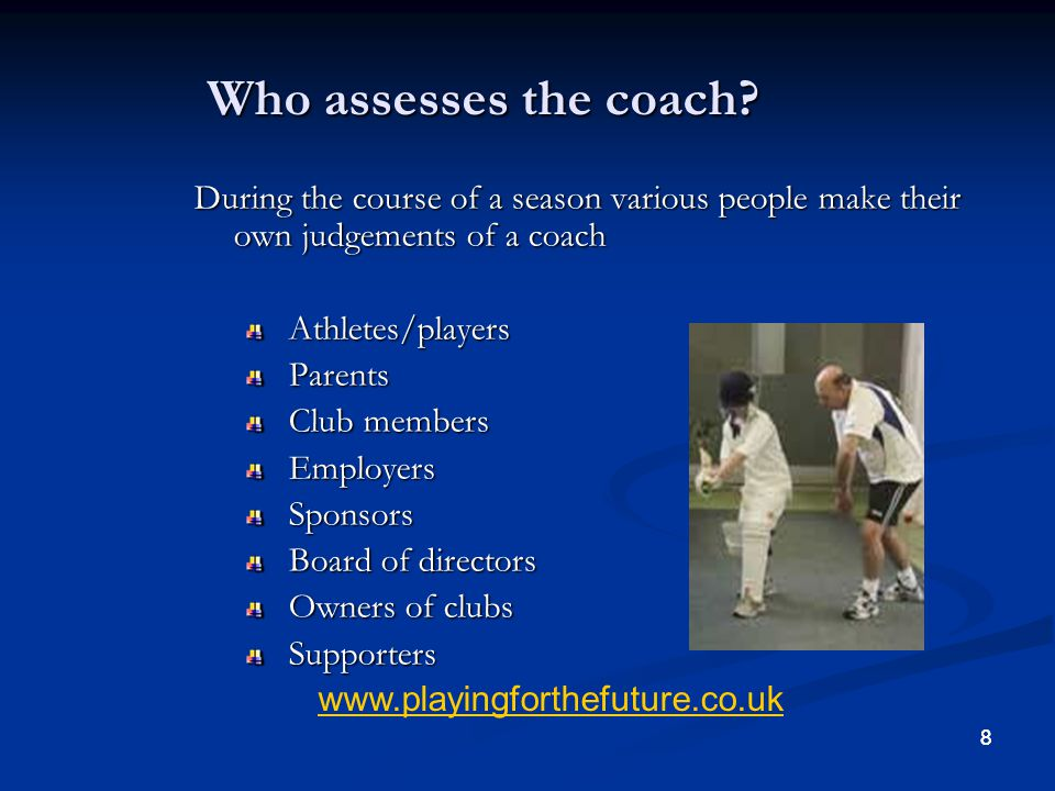 Who assesses the coach During the course of a season various people make their own judgements of a coach.