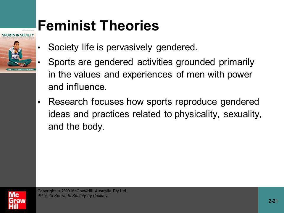 Feminist Theories Society life is pervasively gendered.