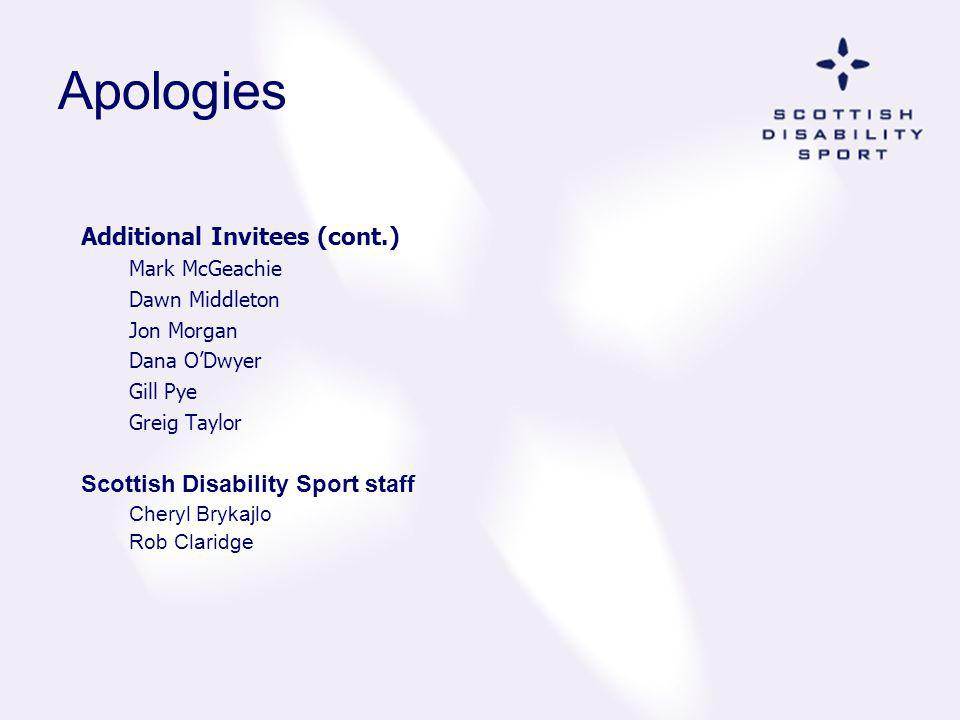 Apologies Additional Invitees (cont.) Scottish Disability Sport staff