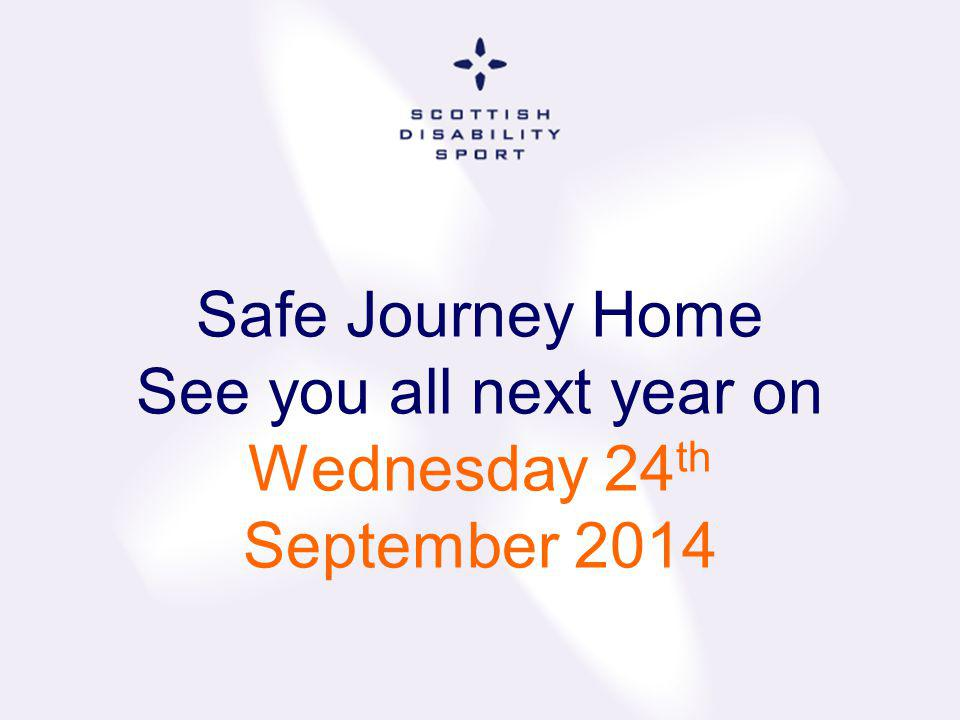 Safe Journey Home See you all next year on Wednesday 24th September 2014