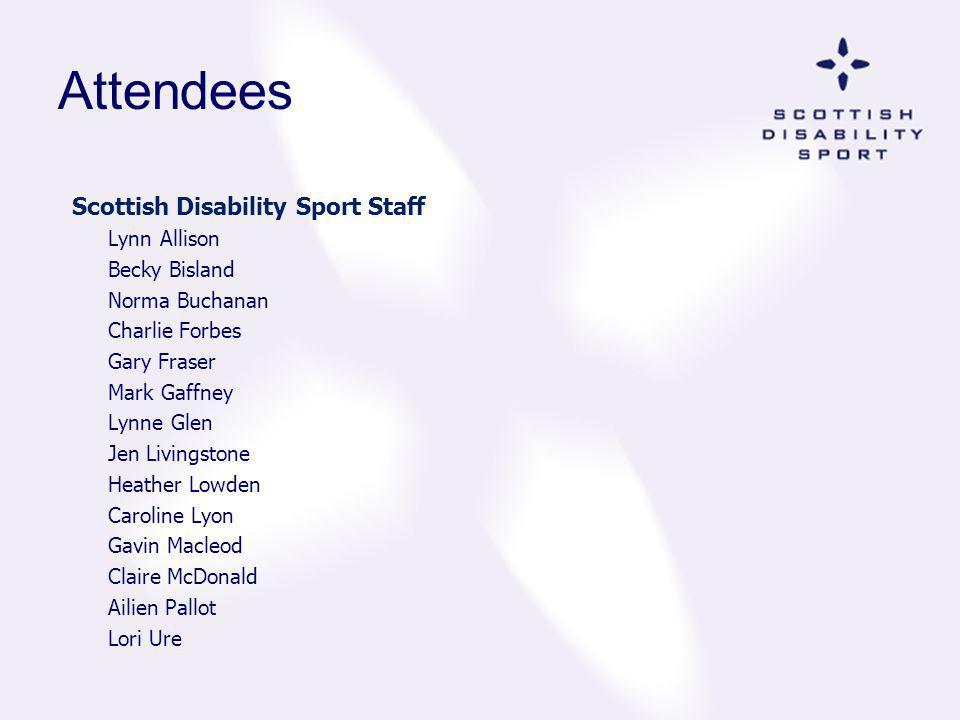 Attendees Scottish Disability Sport Staff Lynn Allison Becky Bisland