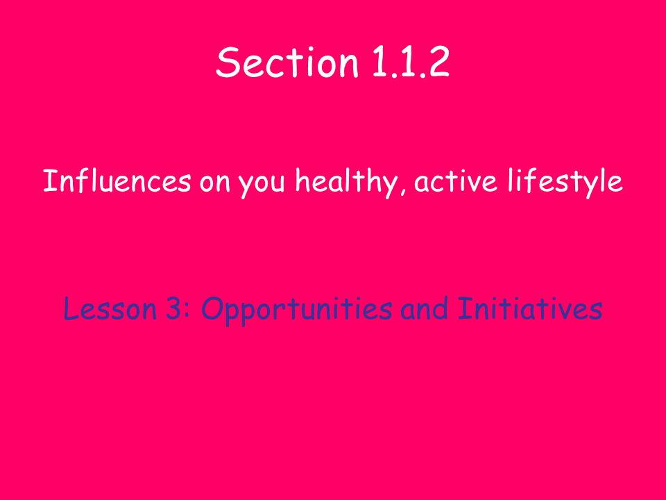 Section 1.1.2 Influences on you healthy, active lifestyle