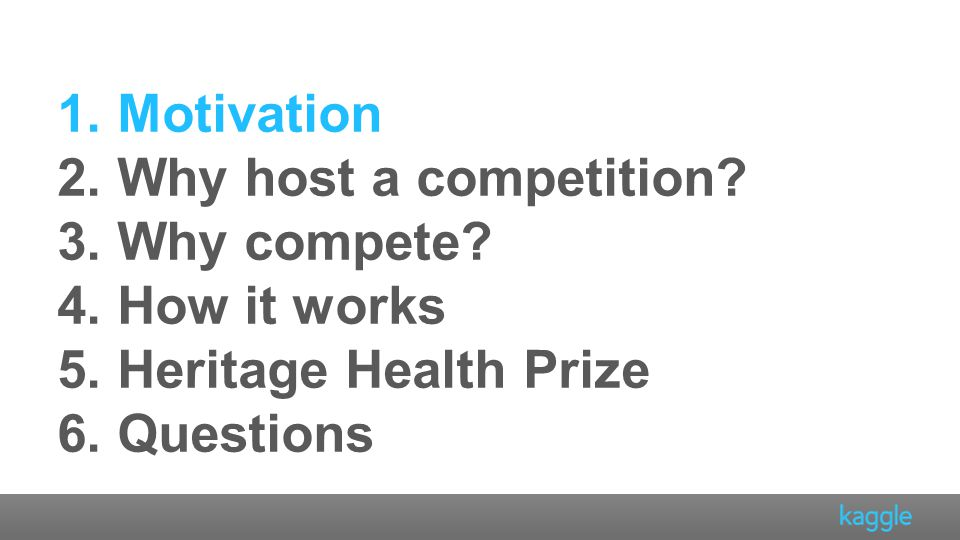 Motivation Why host a competition Why compete How it works Heritage Health Prize Questions
