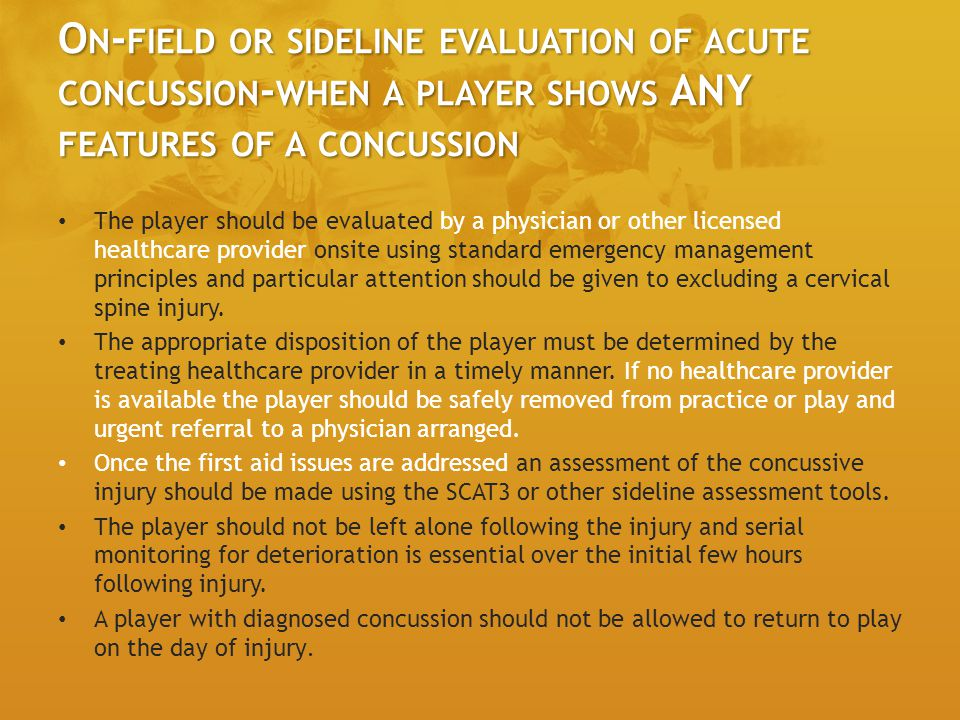 On-field or sideline evaluation of acute concussion-when a player shows ANY features of a concussion